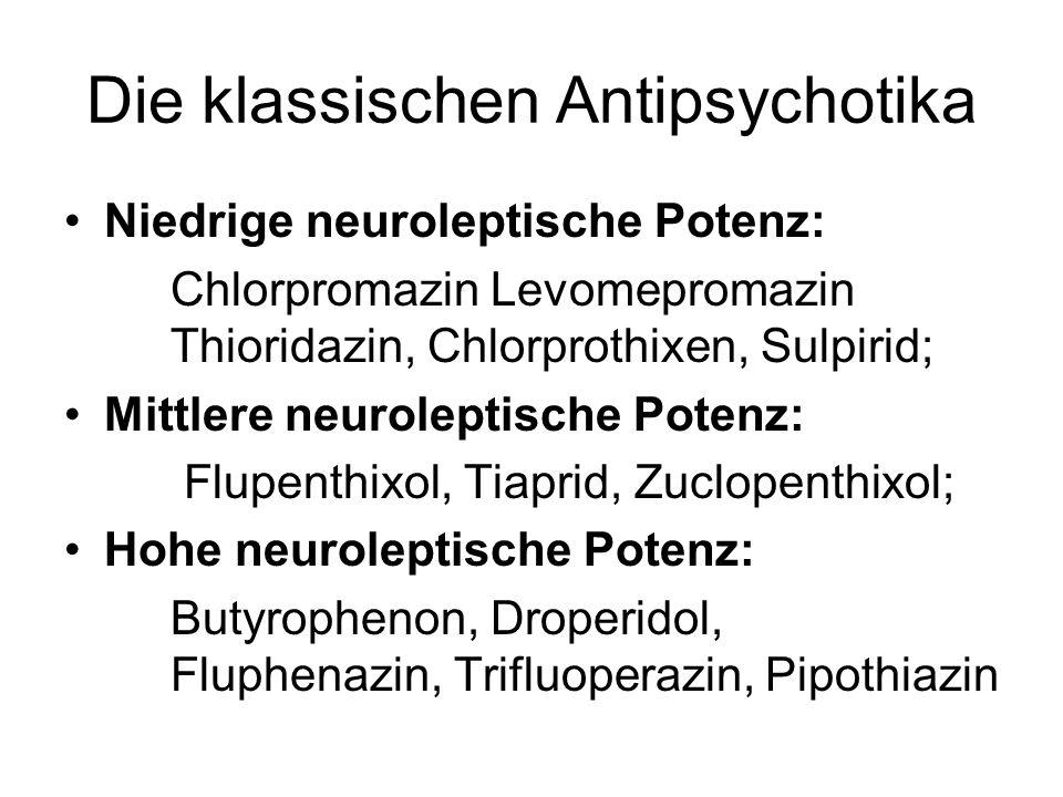 Die klassischen Antipsychotika Niedrige neuroleptische Potenz: Chlorpromazin Levomepromazin Thioridazin, Chlorprothixen, Sulpirid; Mittlere neurolepti