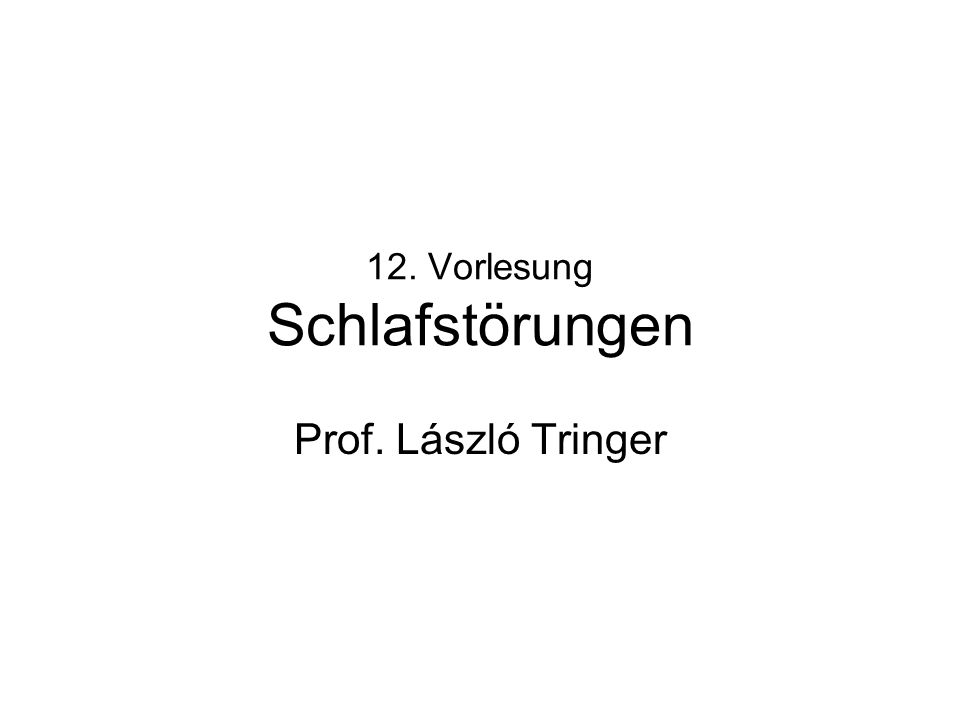 12. Vorlesung Schlafstörungen Prof. László Tringer