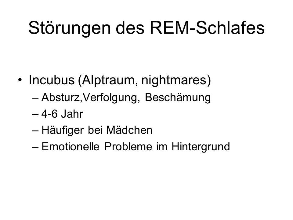 Störungen des REM-Schlafes Incubus (Alptraum, nightmares) –Absturz,Verfolgung, Beschämung –4-6 Jahr –Häufiger bei Mädchen –Emotionelle Probleme im Hin