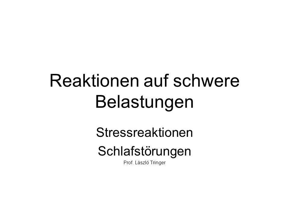 Reaktionen auf schwere Belastungen Stressreaktionen Schlafstörungen Prof. László Tringer