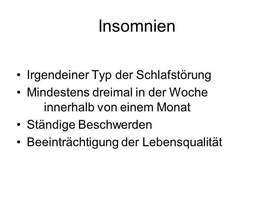 Insomnien Irgendeiner Typ der Schlafstörung Mindestens dreimal in der Woche innerhalb von einem Monat Ständige Beschwerden Beeinträchtigung der Lebensqualität