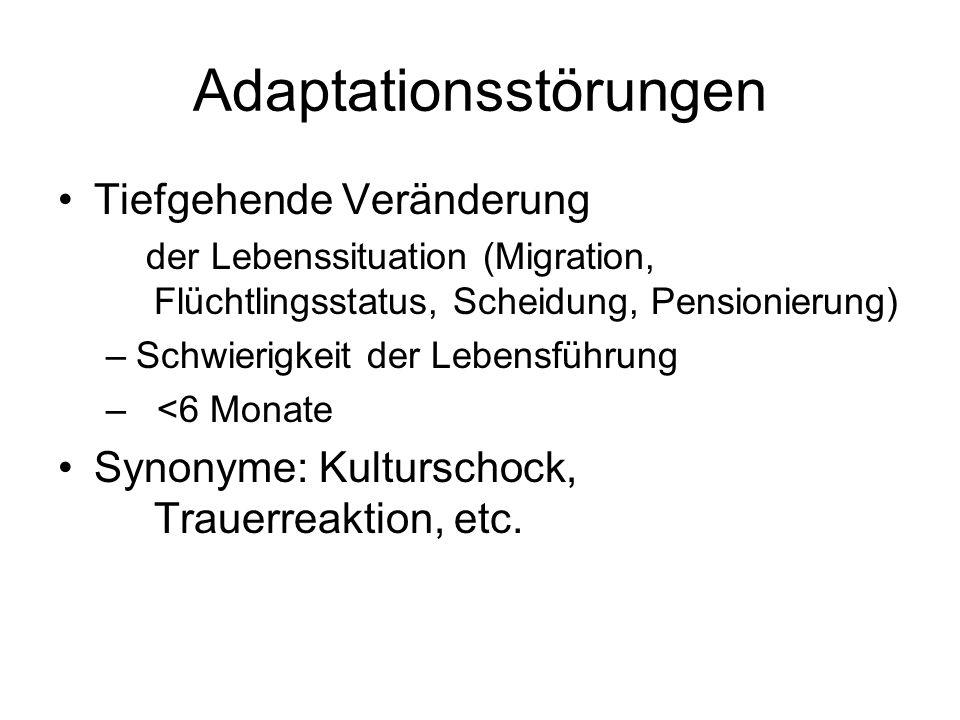 Adaptationsstörungen Tiefgehende Veränderung der Lebenssituation (Migration, Flüchtlingsstatus, Scheidung, Pensionierung) –Schwierigkeit der Lebensführung – <6 Monate Synonyme: Kulturschock, Trauerreaktion, etc.