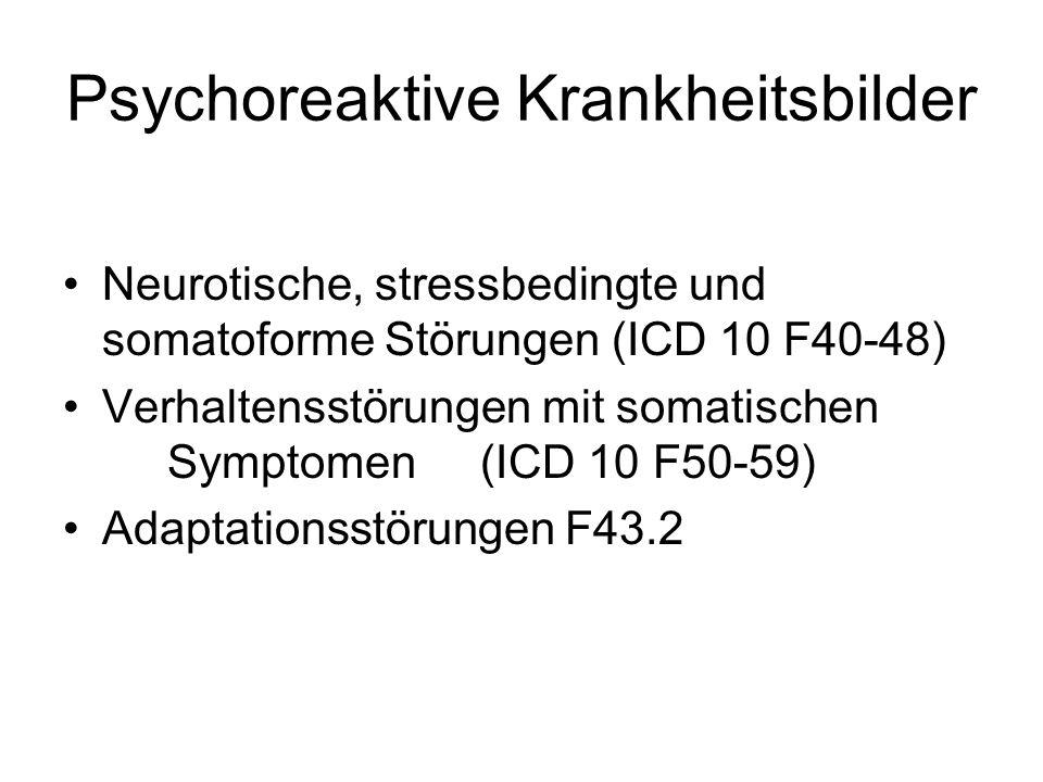 Psychoreaktive Krankheitsbilder Neurotische, stressbedingte und somatoforme Störungen (ICD 10 F40-48) Verhaltensstörungen mit somatischen Symptomen (ICD 10 F50-59) Adaptationsstörungen F43.2