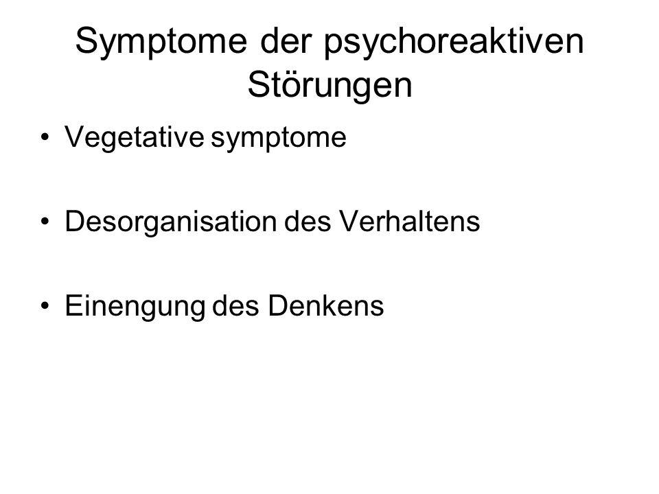 Symptome der psychoreaktiven Störungen Vegetative symptome Desorganisation des Verhaltens Einengung des Denkens
