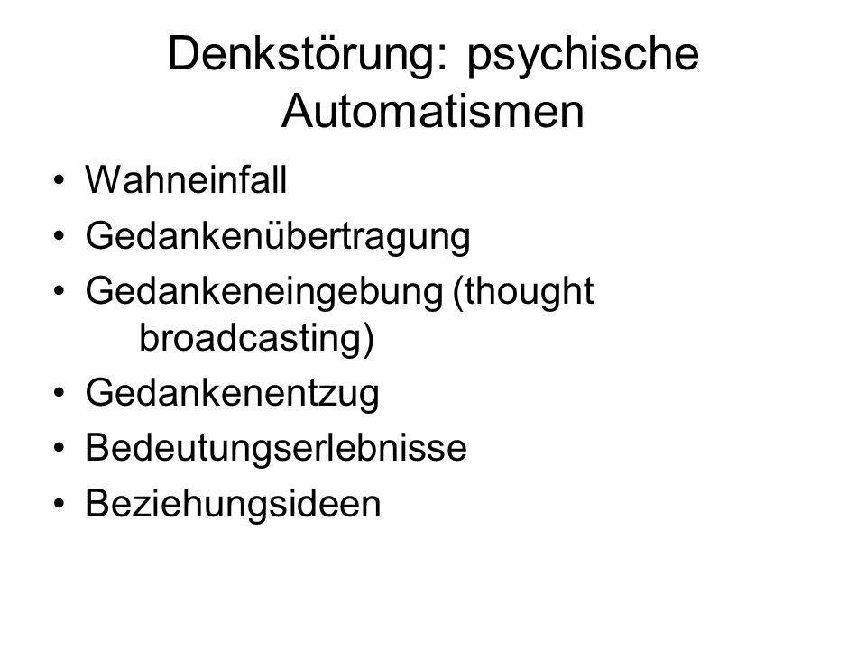 Denkstörung: psychische Automatismen Wahneinfall Gedankenübertragung Gedankeneingebung (thought broadcasting) Gedankenentzug Bedeutungserlebnisse Beziehungsideen