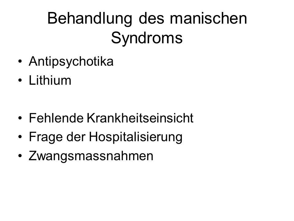 Behandlung des manischen Syndroms Antipsychotika Lithium Fehlende Krankheitseinsicht Frage der Hospitalisierung Zwangsmassnahmen