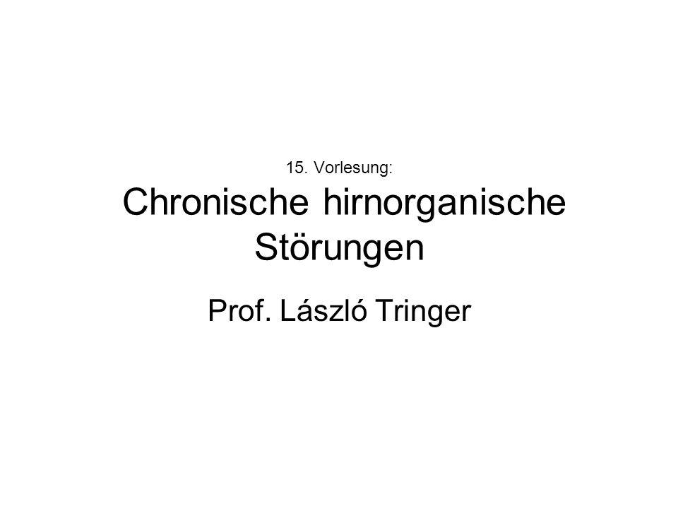 15. Vorlesung: Chronische hirnorganische Störungen Prof. László Tringer