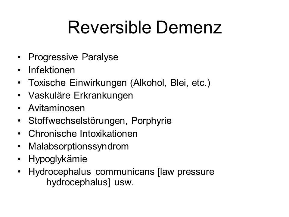 Reversible Demenz Progressive Paralyse Infektionen Toxische Einwirkungen (Alkohol, Blei, etc.) Vaskuläre Erkrankungen Avitaminosen Stoffwechselstörung
