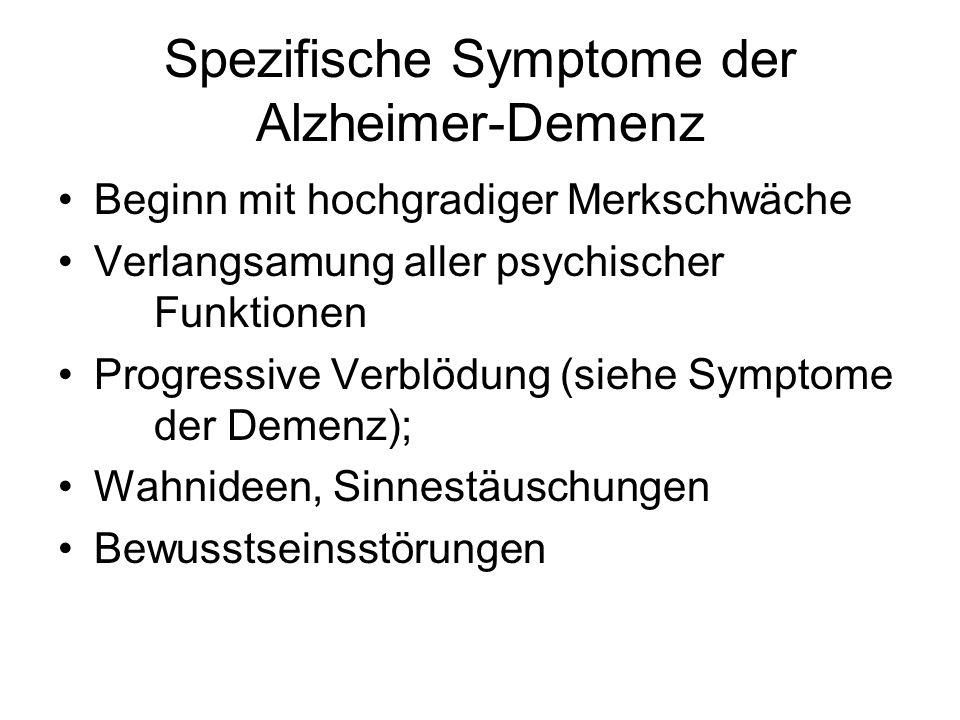Spezifische Symptome der Alzheimer-Demenz Beginn mit hochgradiger Merkschwäche Verlangsamung aller psychischer Funktionen Progressive Verblödung (sieh