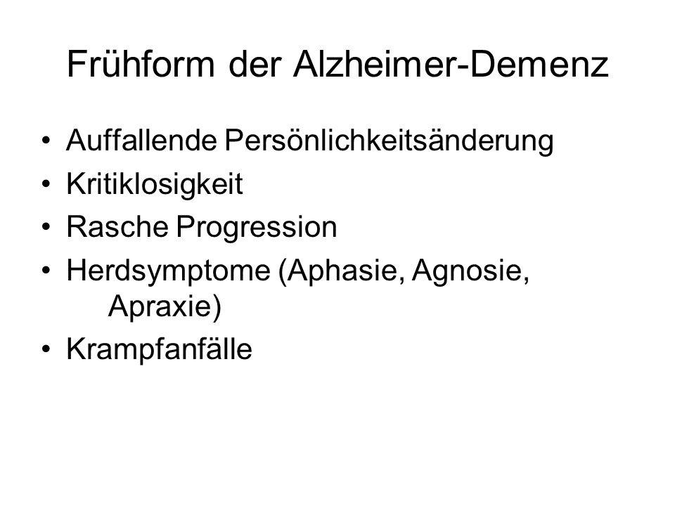 Frühform der Alzheimer-Demenz Auffallende Persönlichkeitsänderung Kritiklosigkeit Rasche Progression Herdsymptome (Aphasie, Agnosie, Apraxie) Krampfan