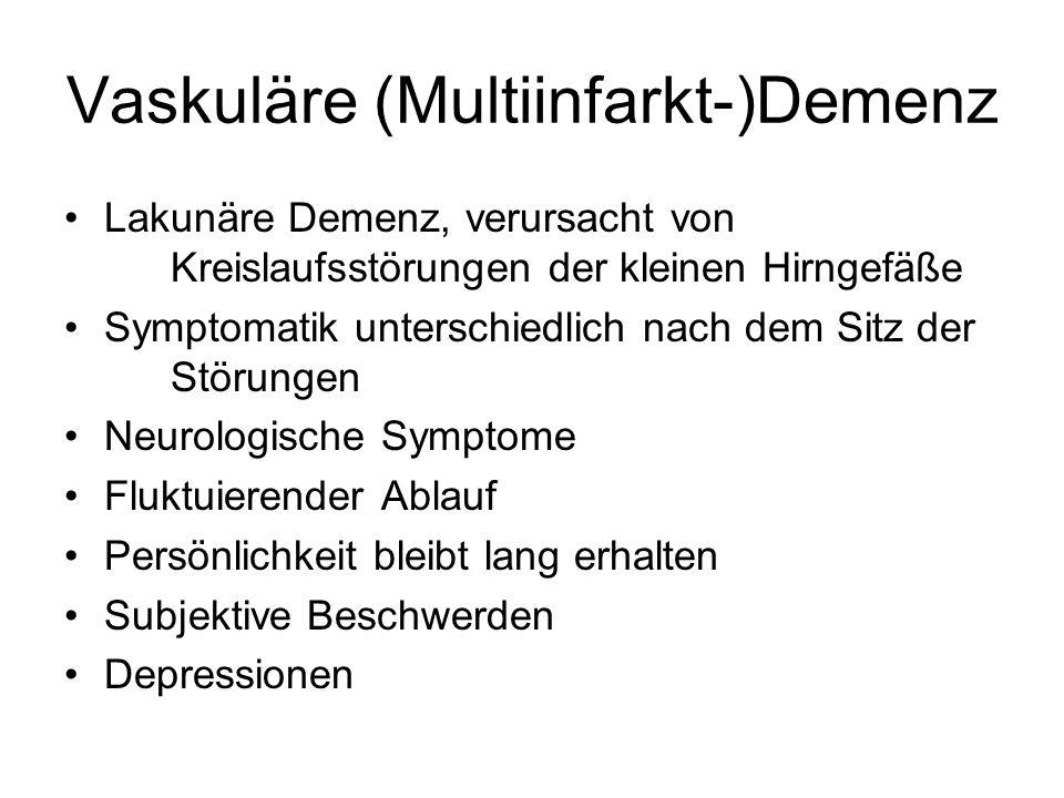 Vaskuläre (Multiinfarkt-)Demenz Lakunäre Demenz, verursacht von Kreislaufsstörungen der kleinen Hirngefäße Symptomatik unterschiedlich nach dem Sitz d