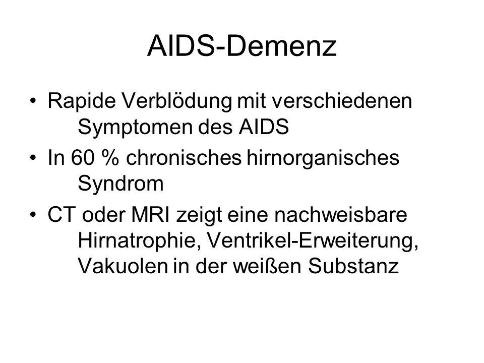 AIDS-Demenz Rapide Verblödung mit verschiedenen Symptomen des AIDS In 60 % chronisches hirnorganisches Syndrom CT oder MRI zeigt eine nachweisbare Hir