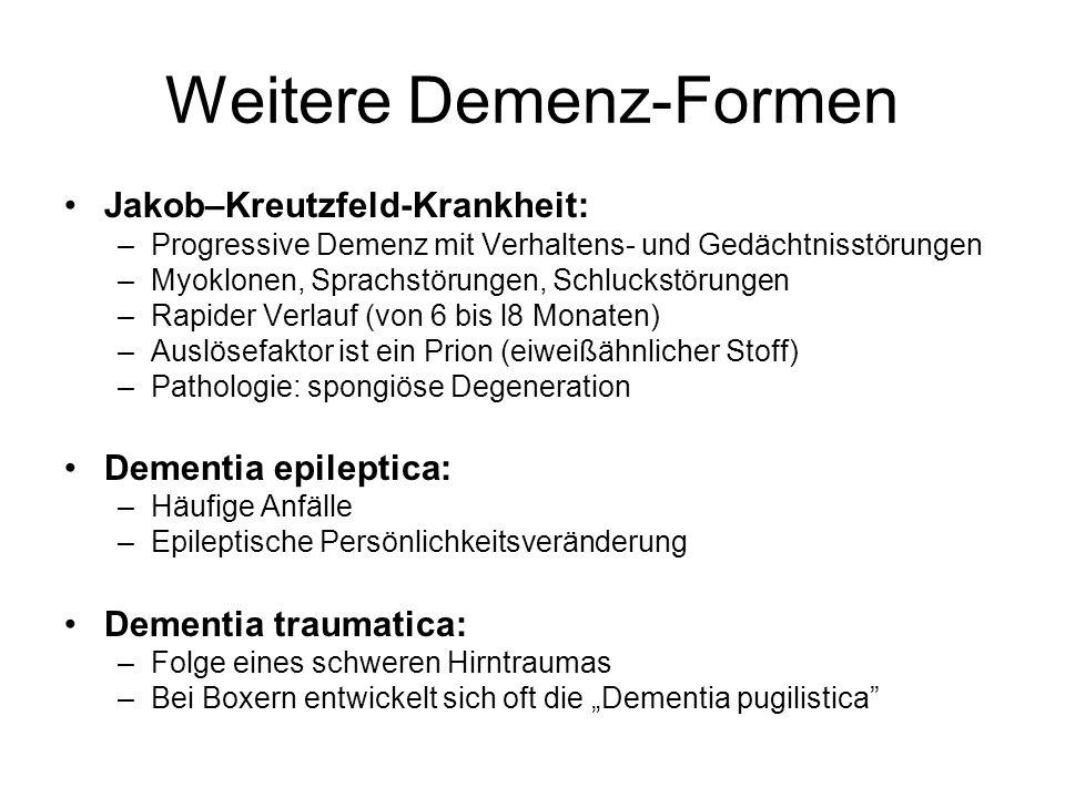 Weitere Demenz-Formen Jakob–Kreutzfeld-Krankheit: –Progressive Demenz mit Verhaltens- und Gedächtnisstörungen –Myoklonen, Sprachstörungen, Schluckstör
