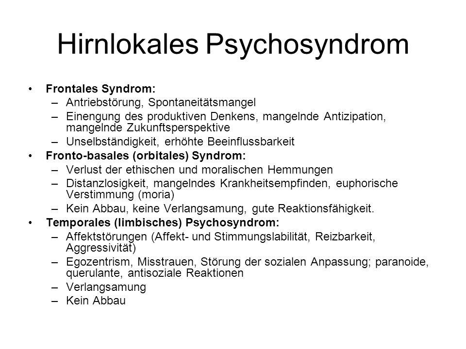 Hirnlokales Psychosyndrom Frontales Syndrom: –Antriebstörung, Spontaneitätsmangel –Einengung des produktiven Denkens, mangelnde Antizipation, mangelnd