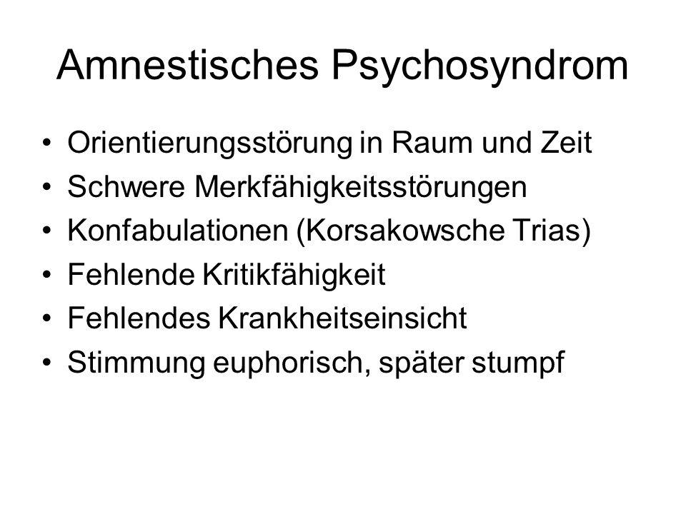 Amnestisches Psychosyndrom Orientierungsstörung in Raum und Zeit Schwere Merkfähigkeitsstörungen Konfabulationen (Korsakowsche Trias) Fehlende Kritikf