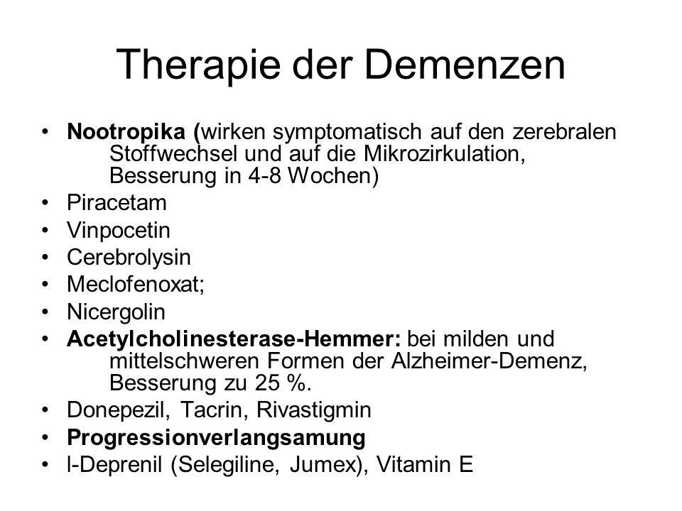 Therapie der Demenzen Nootropika (wirken symptomatisch auf den zerebralen Stoffwechsel und auf die Mikrozirkulation, Besserung in 4-8 Wochen) Piraceta