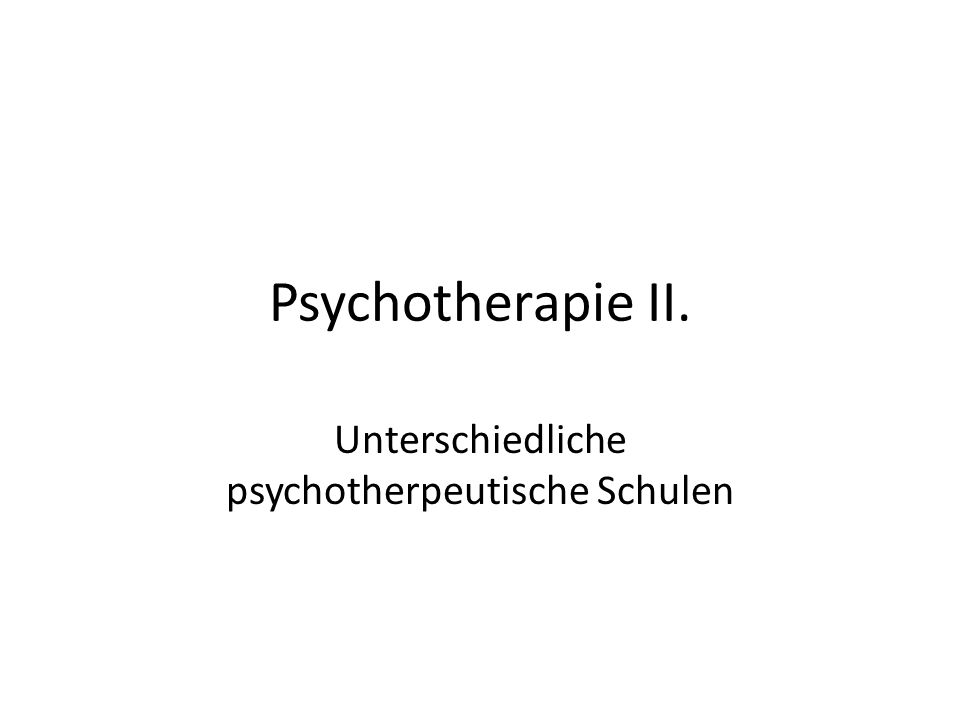 Psychotherapie II. Unterschiedliche psychotherpeutische Schulen