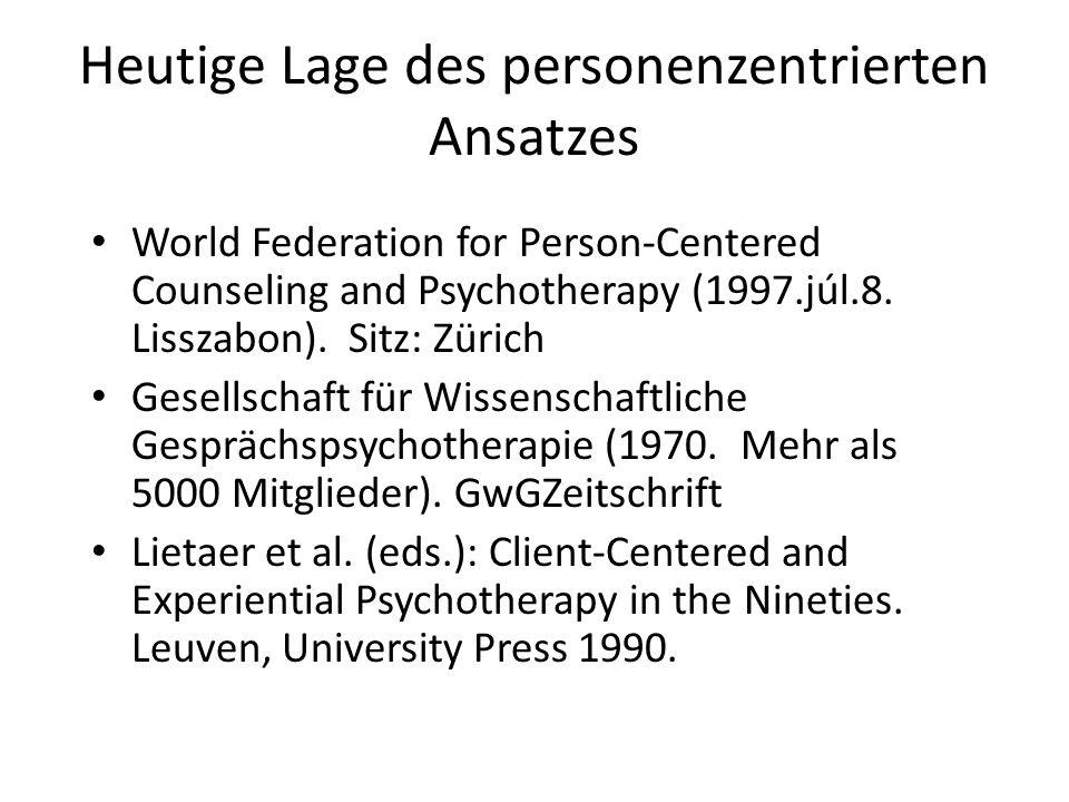 Heutige Lage des personenzentrierten Ansatzes World Federation for Person-Centered Counseling and Psychotherapy (1997.júl.8. Lisszabon). Sitz: Zürich