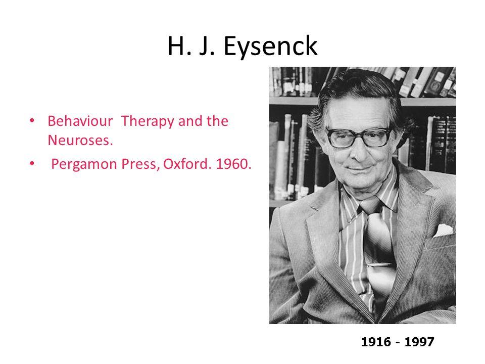 H. J. Eysenck Behaviour Therapy and the Neuroses. Pergamon Press, Oxford. 1960. 1916 - 1997