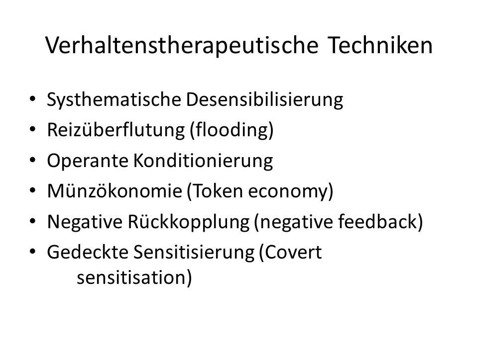 Verhaltenstherapeutische Techniken Systhematische Desensibilisierung Reizüberflutung (flooding) Operante Konditionierung Münzökonomie (Token economy)
