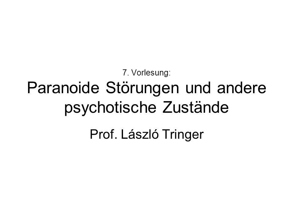 7. Vorlesung: Paranoide Störungen und andere psychotische Zustände Prof. László Tringer