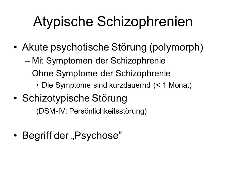 Schizoaffektive Psychosen Teil des affektiven Spektrums Symptomatologie: ähnlich der Schizophrenie Ablauf: ähnlich den affektiven Psychosen –Manischer Typ –Depressiver Typ Inkongruente Wahnideen