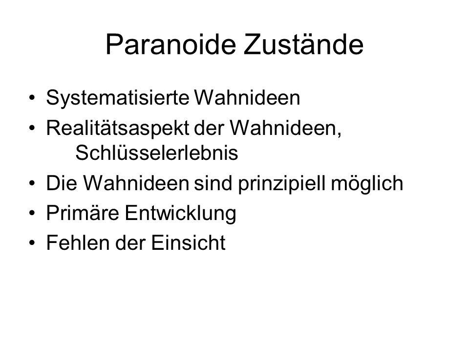 Paranoide Zustände Systematisierte Wahnideen Realitätsaspekt der Wahnideen, Schlüsselerlebnis Die Wahnideen sind prinzipiell möglich Primäre Entwicklu