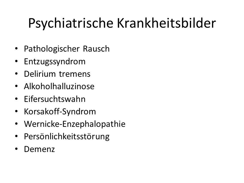 Psychiatrische Krankheitsbilder Pathologischer Rausch Entzugssyndrom Delirium tremens Alkoholhalluzinose Eifersuchtswahn Korsakoff-Syndrom Wernicke-En