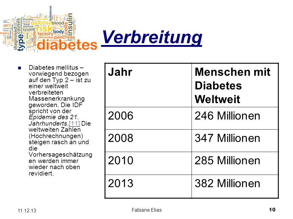 Fabiane Elias10 11.12.13 Verbreitung Diabetes mellitus – vorwiegend bezogen auf den Typ 2 – ist zu einer weltweit verbreiteten Massenerkrankung geword
