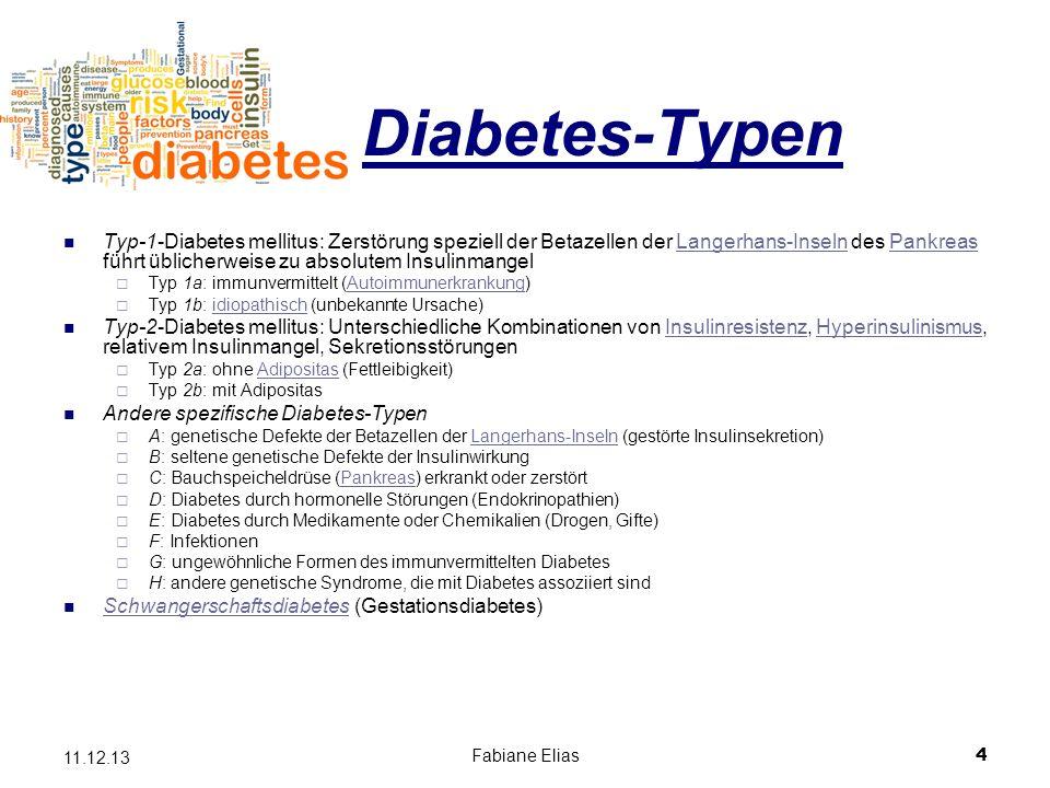 Fabiane Elias4 11.12.13 Diabetes-Typen Typ-1-Diabetes mellitus: Zerstörung speziell der Betazellen der Langerhans-Inseln des Pankreas führt üblicherwe