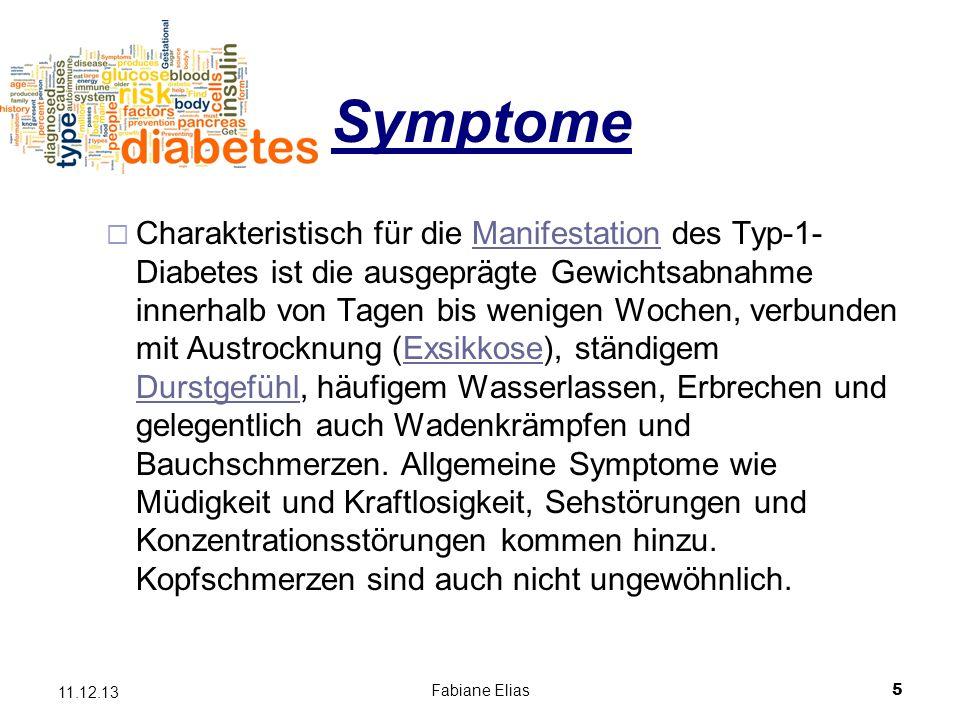Fabiane Elias5 11.12.13 Symptome Charakteristisch für die Manifestation des Typ-1- Diabetes ist die ausgeprägte Gewichtsabnahme innerhalb von Tagen bi