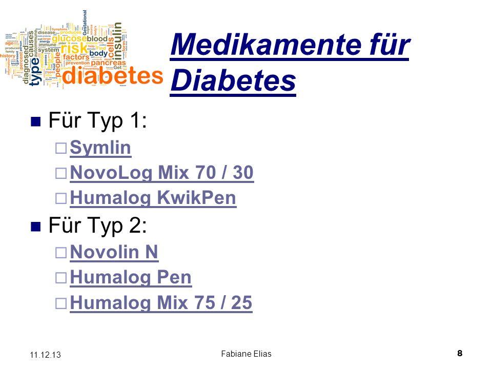 Fabiane Elias8 11.12.13 Medikamente für Diabetes Für Typ 1: Symlin NovoLog Mix 70 / 30 Humalog KwikPen Für Typ 2: Novolin N Humalog Pen Humalog Mix 75