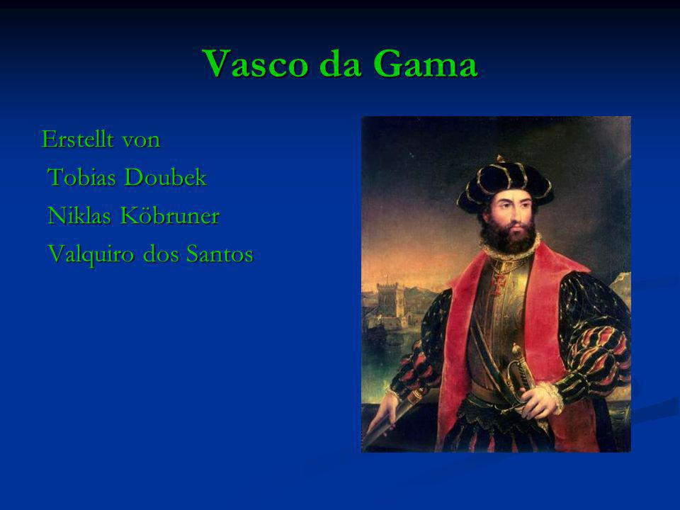 Vasco da Gama Erstellt von Tobias Doubek Tobias Doubek Niklas Köbruner Niklas Köbruner Valquiro dos Santos Valquiro dos Santos