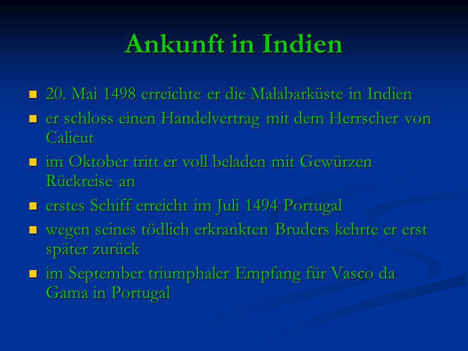 Ankunft in Indien 20. Mai 1498 erreichte er die Malabarküste in Indien 20. Mai 1498 erreichte er die Malabarküste in Indien er schloss einen Handelver