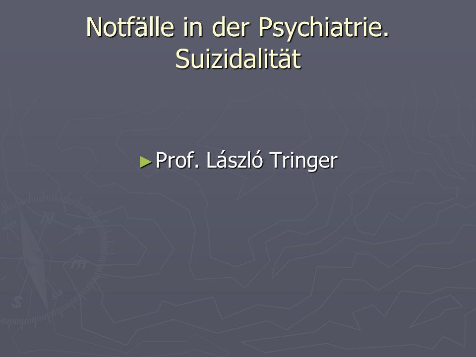 Notfälle in der Psychiatrie. Suizidalität Prof. László Tringer Prof. László Tringer