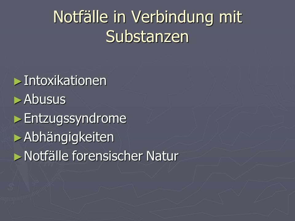 Notfälle in Verbindung mit Substanzen Intoxikationen Intoxikationen Abusus Abusus Entzugssyndrome Entzugssyndrome Abhängigkeiten Abhängigkeiten Notfäl