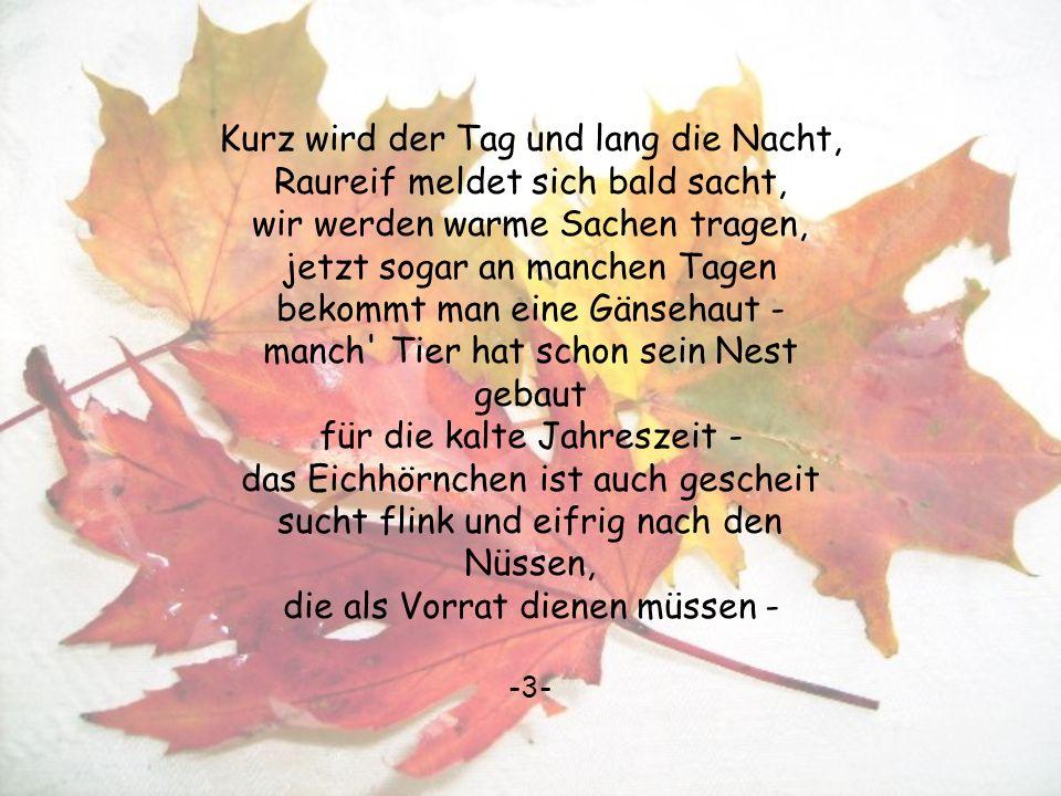 Willkommen Herbst Der Herbst ist da, es ist so weit, er ist eine schöne Jahreszeit - mit Früchten beladen sind die Körbe sie sind des Sommers gutes Er
