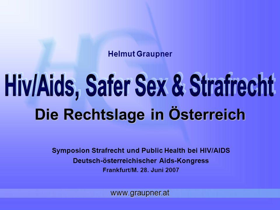 Die Rechtslage in Österreich Symposion Strafrecht und Public Health bei HIV/AIDS Deutsch-österreichischer Aids-Kongress Frankfurt/M. 28. Juni 2007 Hel