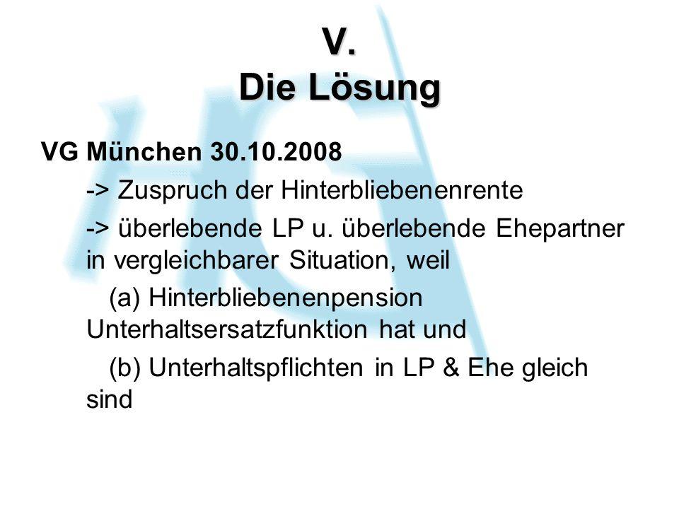 V. Die Lösung VG München 30.10.2008 -> Zuspruch der Hinterbliebenenrente -> überlebende LP u.