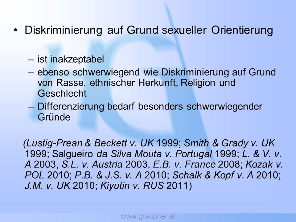 www.graupner.at Diskriminierung auf Grund sexueller Orientierung –ist inakzeptabel –ebenso schwerwiegend wie Diskriminierung auf Grund von Rasse, ethnischer Herkunft, Religion und Geschlecht –Differenzierung bedarf besonders schwerwiegender Gründe (Lustig-Prean & Beckett v.