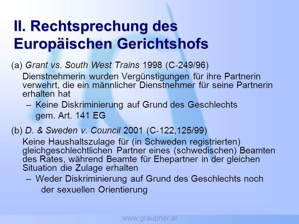 www.graupner.at II. Rechtsprechung des Europäischen Gerichtshofs (a) Grant vs. South West Trains 1998 (C-249/96) Dienstnehmerin wurden Vergünstigungen