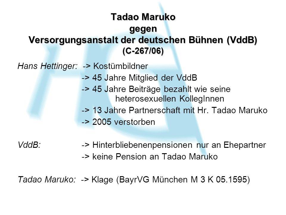 Tadao Maruko gegen Versorgungsanstalt der deutschen Bühnen (VddB) (C-267/06) Hans Hettinger: -> Kostümbildner -> 45 Jahre Mitglied der VddB -> 45 Jahr