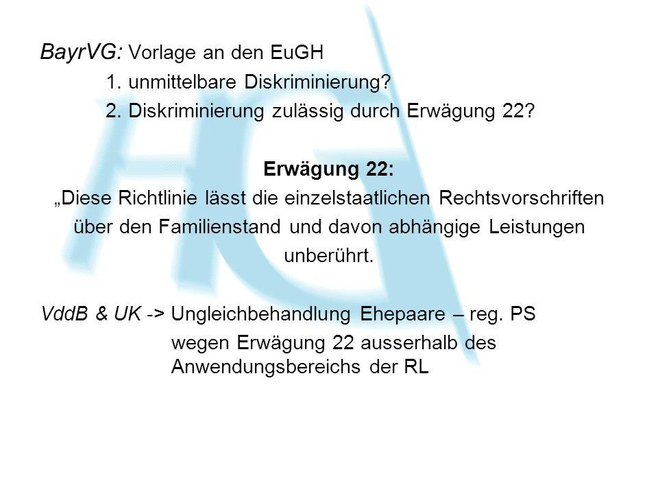BayrVG: Vorlage an den EuGH 1. unmittelbare Diskriminierung? 2. Diskriminierung zulässig durch Erwägung 22? Erwägung 22: Diese Richtlinie lässt die ei