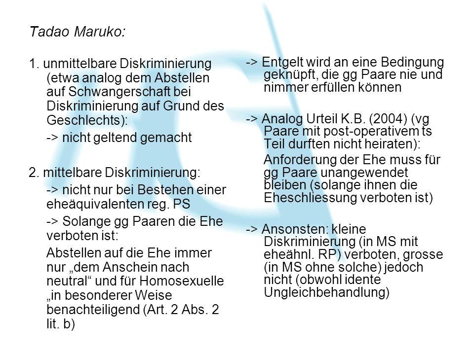 Tadao Maruko: 1. unmittelbare Diskriminierung (etwa analog dem Abstellen auf Schwangerschaft bei Diskriminierung auf Grund des Geschlechts): -> nicht