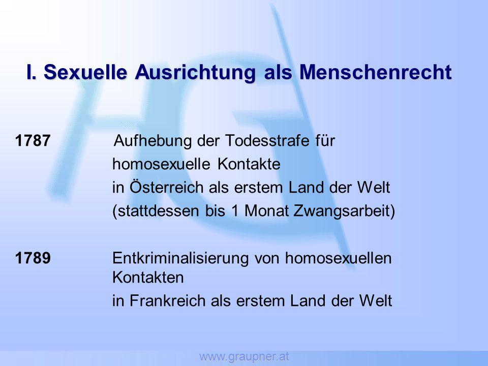 www.graupner.at I. Sexuelle Ausrichtung als Menschenrecht 1787 Aufhebung der Todesstrafe für homosexuelle Kontakte in Österreich als erstem Land der W