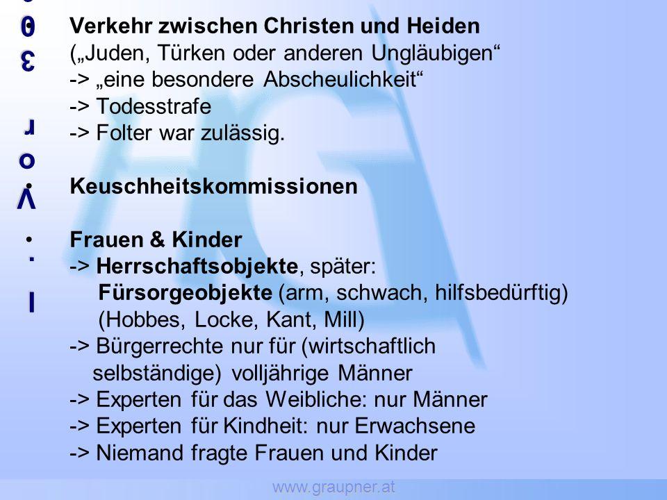 www.graupner.at I.Vor 300 JahrenI.Vor 300 JahrenI.Vor 300 JahrenI.Vor 300 Jahren Verkehr zwischen Christen und Heiden (Juden, Türken oder anderen Ungläubigen -> eine besondere Abscheulichkeit -> Todesstrafe -> Folter war zulässig.