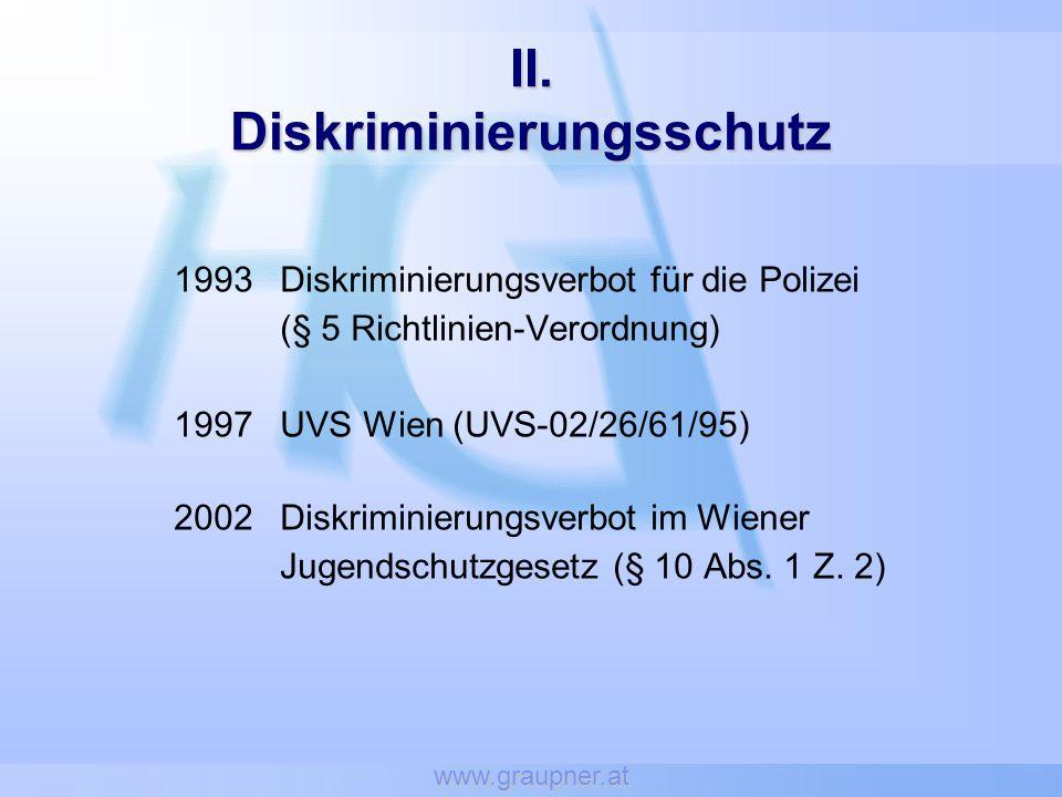 www.graupner.at II. Diskriminierungsschutz 1993Diskriminierungsverbot für die Polizei (§ 5 Richtlinien-Verordnung) 1997UVS Wien (UVS-02/26/61/95) 2002