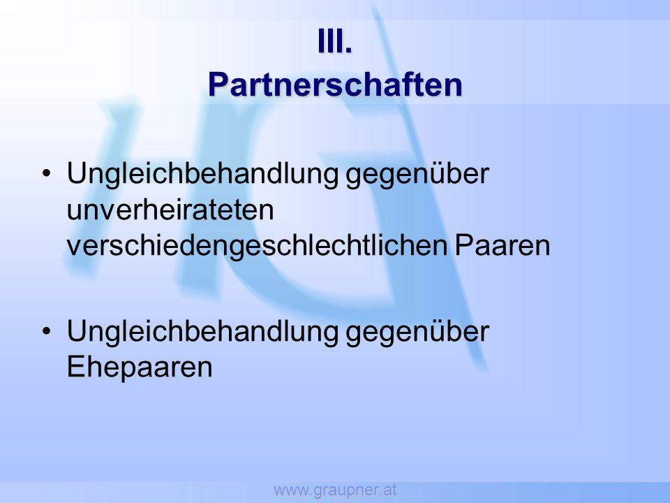 www.graupner.at III. Partnerschaften Ungleichbehandlung gegenüber unverheirateten verschiedengeschlechtlichen Paaren Ungleichbehandlung gegenüber Ehep