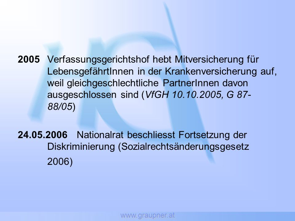www.graupner.at 2005Verfassungsgerichtshof hebt Mitversicherung für LebensgefährtInnen in der Krankenversicherung auf, weil gleichgeschlechtliche Part