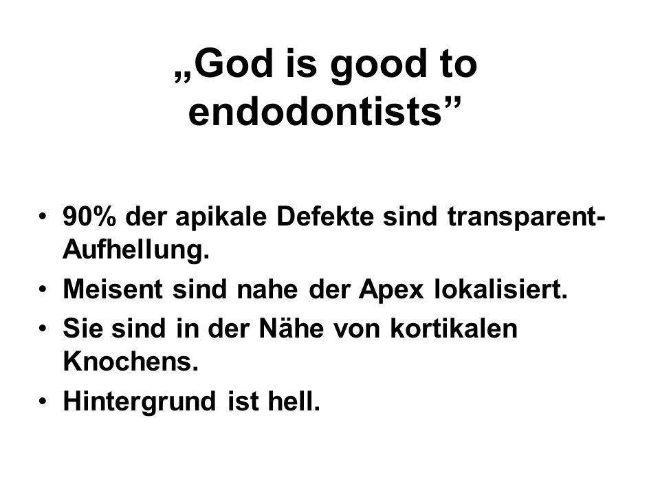God is good to endodontists 90% der apikale Defekte sind transparent- Aufhellung.